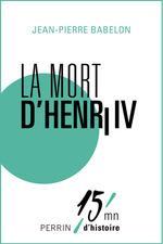 Vente EBooks : La mort d'Henri IV  - Jean-Pierre BABELON