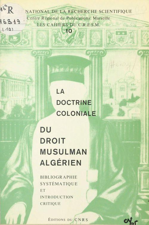 La doctrine coloniale du droit musulman algérien : bibliographie systématique et introduction critique