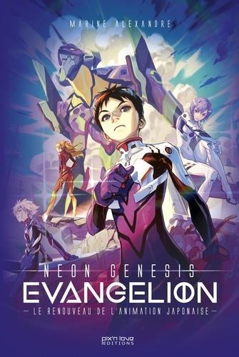 Evangelion ; neon genesis ; l' oeuvre qui a sauvé l'animation japonaise