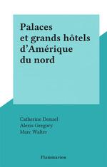 Vente Livre Numérique : Palaces et grands hôtels d'Amérique du nord  - Catherine Donzel - Alexis Gregory - Marc Walter