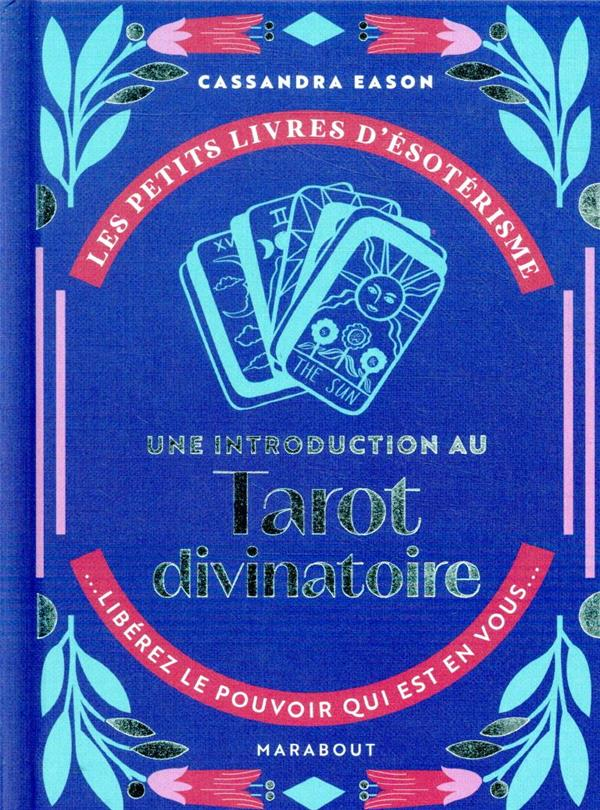 Les petits livres d'ésoterisme ; une introduction au tarot divinatoire ; libérez le pouvoir qui est en vous