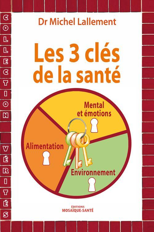 Les 3 clés de la santé ; alimentation, environnment, mental et émotions