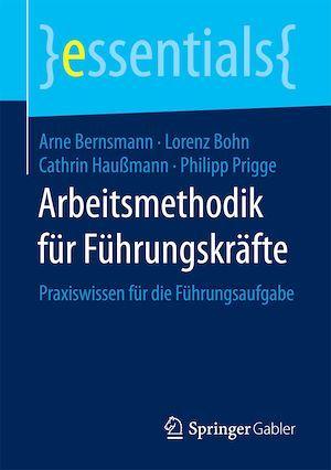 Arbeitsmethodik für Führungskräfte  - Philipp Prigge  - Cathrin Haußmann  - Cathrin Hau?Mann  - Arne Bernsmann  - Lorenz Bohn