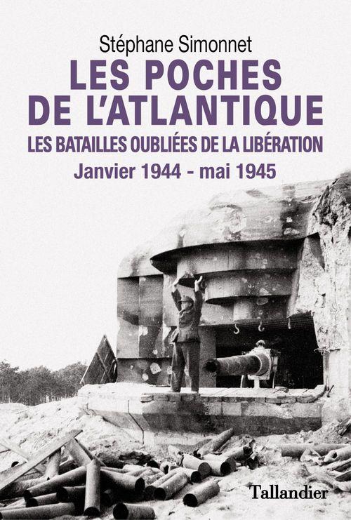 Les poches de l'Atlantique ; les batailles oubliées de la Libération, janvier 1944-mai 1945