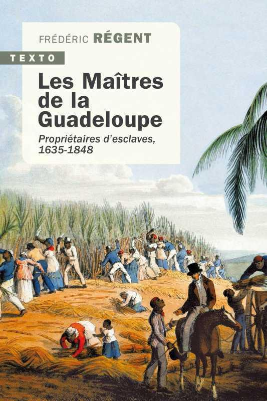 Les maîtres de la Guadeloupe ; propriétaires d'esclaves, 1635-1848
