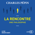 Vente AudioBook : La rencontre, une philosophie  - Charles Pépin