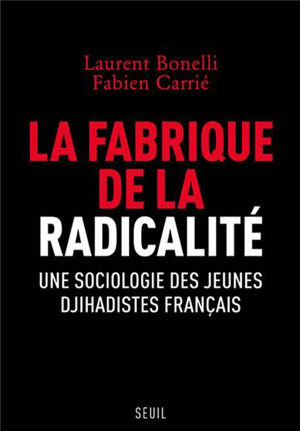 La fabrique de la radicalité ; une sociologie des jeunes djihadistes français