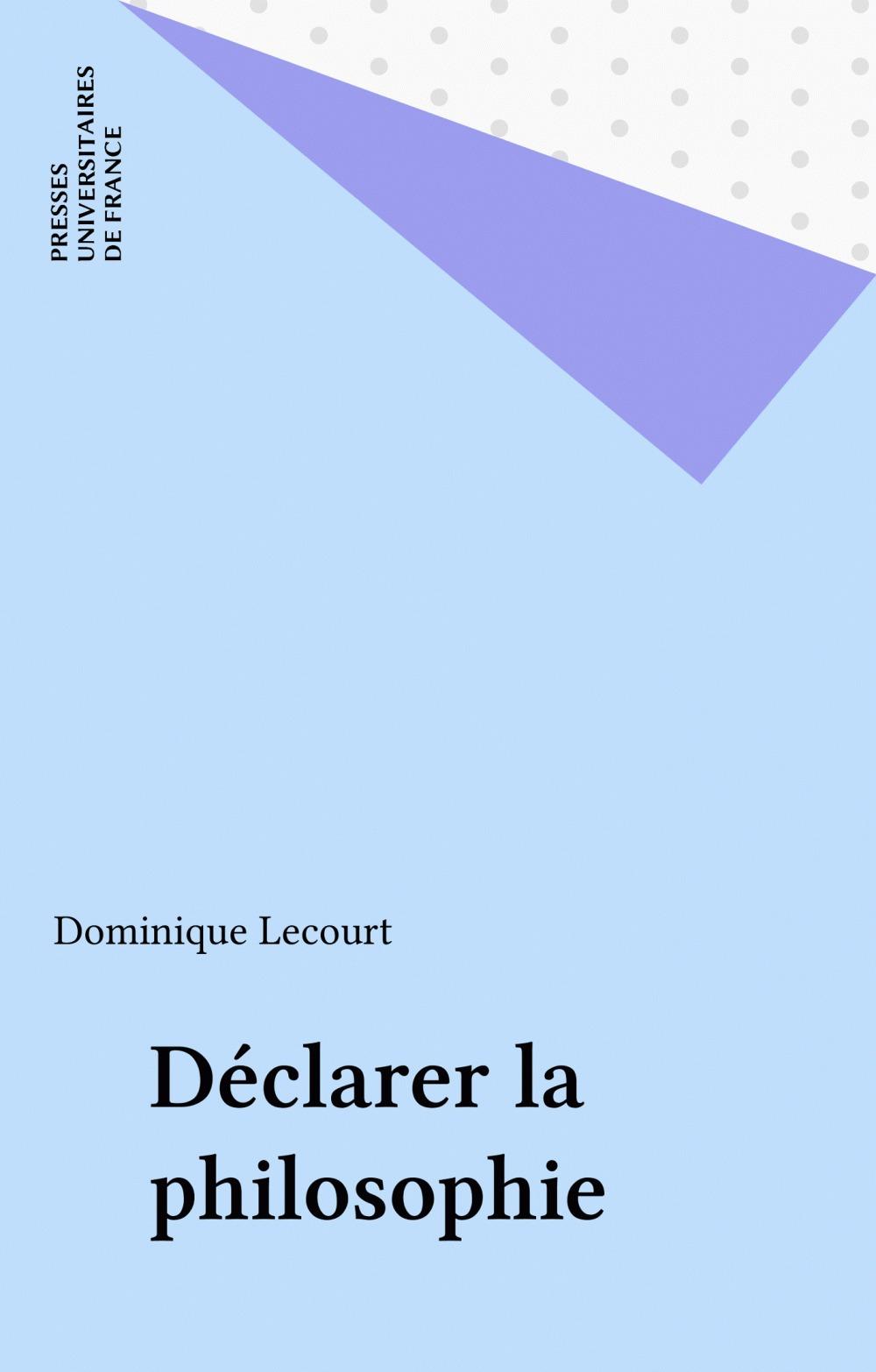Déclarer la philosophie  - Dominique Lecourt