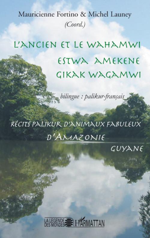 L'ancien et le Wahamwi ; Estwa Amekene ; Gikak Wagamwi ; récits palikur d'animaux fabuleux d'Amazonie ; Guyane