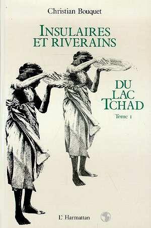 Insulaires et riverains t.1 ; du lac Tchad