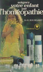 Soignez votre enfant par l'homéopathie  - Robert Bourgarit