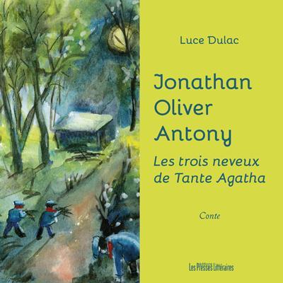 Jonathan Oliver Antony ; les trois neveux de Tante Agatha