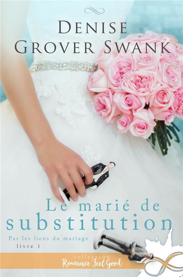 Par les liens du mariage t.1 ; le marié de substitution