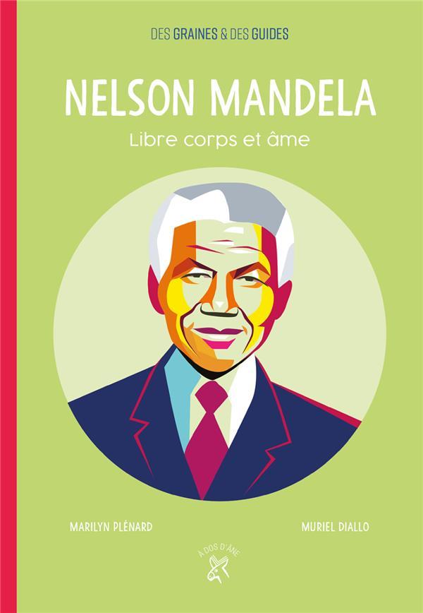 Nelson Mandela ; libre corps et âme