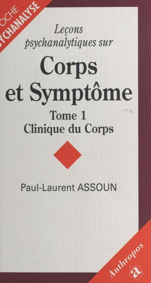 Leeons psychanalytiques sur corps et symptomes t.1 ; clinique du corps