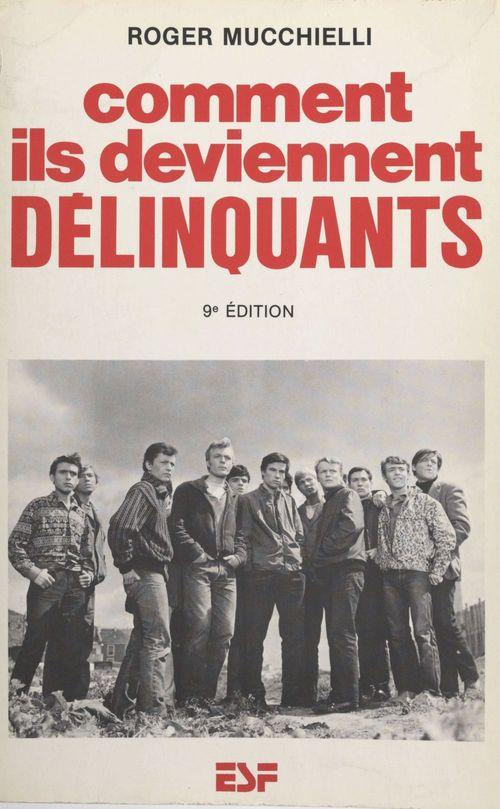Comment ils deviennent délinquants : genèse et développement de la socialisation et de la dissocialité