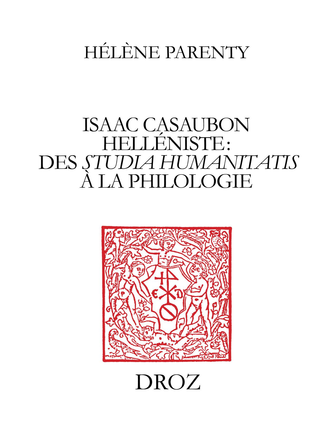 Isaac Casaubon helléniste : des studia humanitatis à la philologie