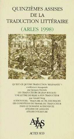 Quinziemes Assises De La Traduction Litteraire (Arles 1998)