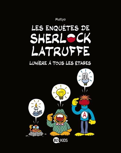 Les enquêtes de Sherlock Latruffe T.2 ; lumière à tous les étages