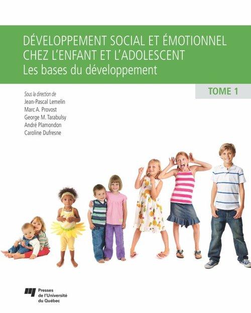 Développement social et émotionnel chez l'enfant et l'adolescent t.1 ; les bases du développement