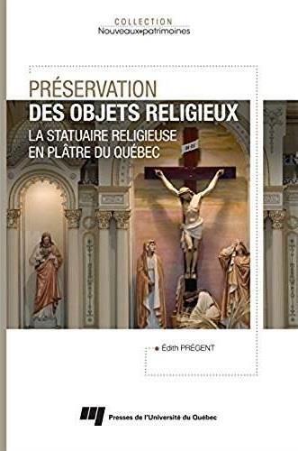 Préservation des objets religieux ; la statuaire religieuse en plâtre du Québec