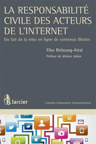 La responsabilité civile des acteurs de l'Internet ; du fait de la mise en ligne de contenus illicites