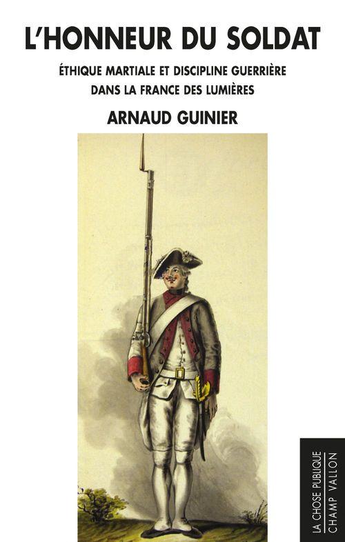 L'honneur du soldat ; la discipline militaire en débat dans la France des Lumières (1748-1789)