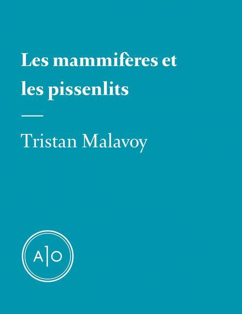 Les mammifères et les pissenlits  - Tristan Malavoy