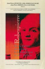 Robespierre. De la Nation artésienne à la République et aux Nations  - Jean-Pierre Jessenne - Hervé Leuwers - Jean-Pierre Hirsch - Gilles Deregnaucourt