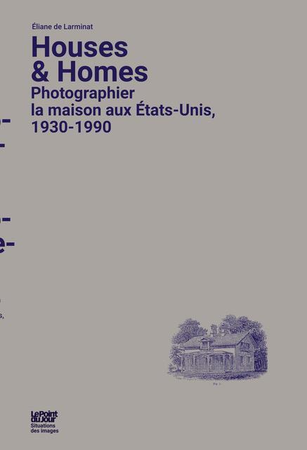 houses and homes ; photographier la maison aux Etats-Unis, 1930-1990