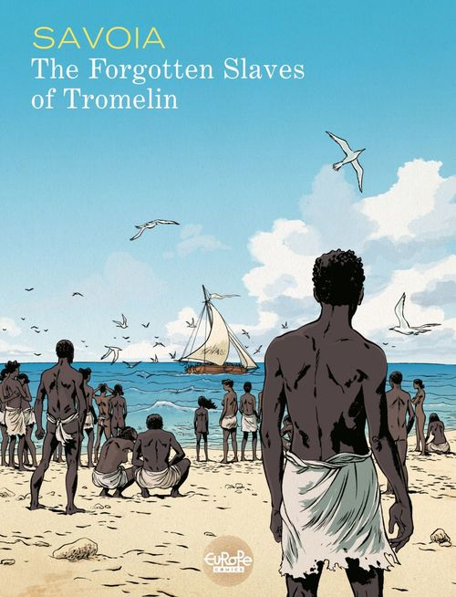 The Forgotten Slaves of Tromelin - Volume 1