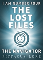 I Am Number Four: The Lost Files: The Navigator  - Pittacus Lore