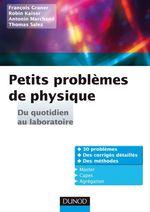 Petits problèmes de physique : du quotidien au laboratoire  - Antonin Marchand - Collectif - Thomas Salez - François Graner - Robin Kaiser