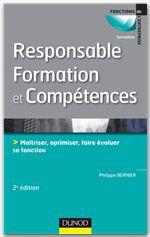 Responsable formation et compétences ; maîtriser, optimiser, faire évoluer sa fonction (2e édition)