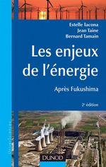 Les enjeux de l'énergie - 2e éd.  - Estelle Iacona - Bernard Tamain - Jean Taine