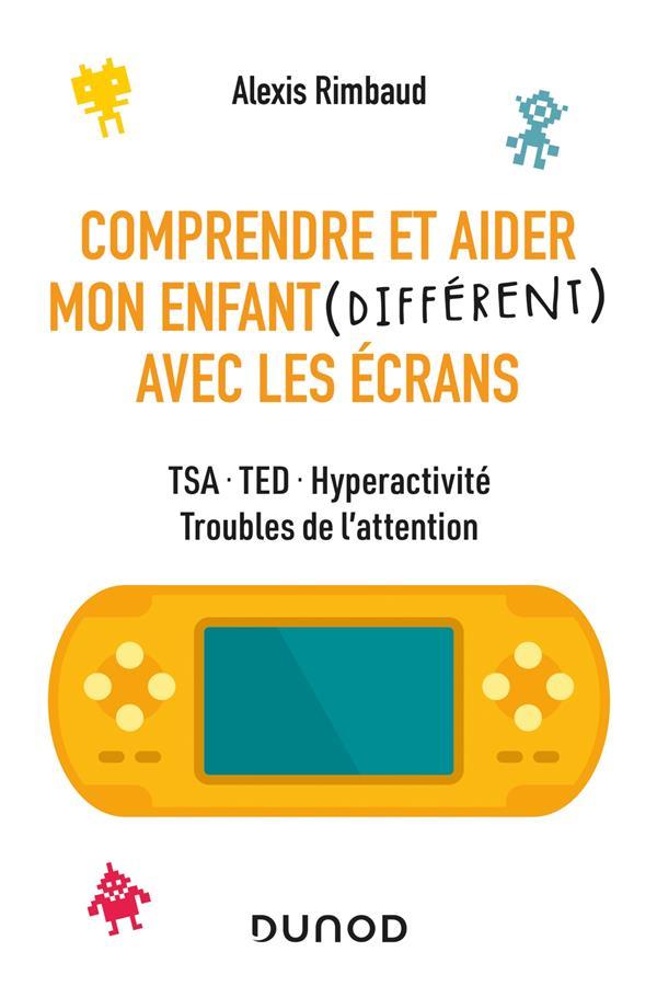 COMPRENDRE ET AIDER MON ENFANT (DIFFERENT) AVEC LES ECRANS  -  TSA, TED, HYPERACTIVITE, TROUBLES DE L'ATTENTION