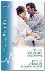 Vente EBooks : Pari sur une nouvelle vie - Urgence au Riverside Hospital (Harlequin Blanche)  - Fiona Lowe - Joanna Neil