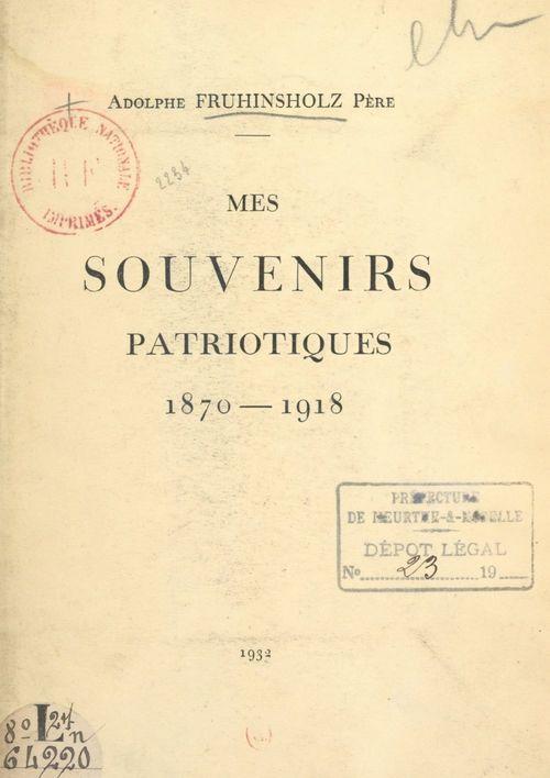 Mes souvenirs patriotiques, 1870-1918  - Adolphe Fruhinsholz père