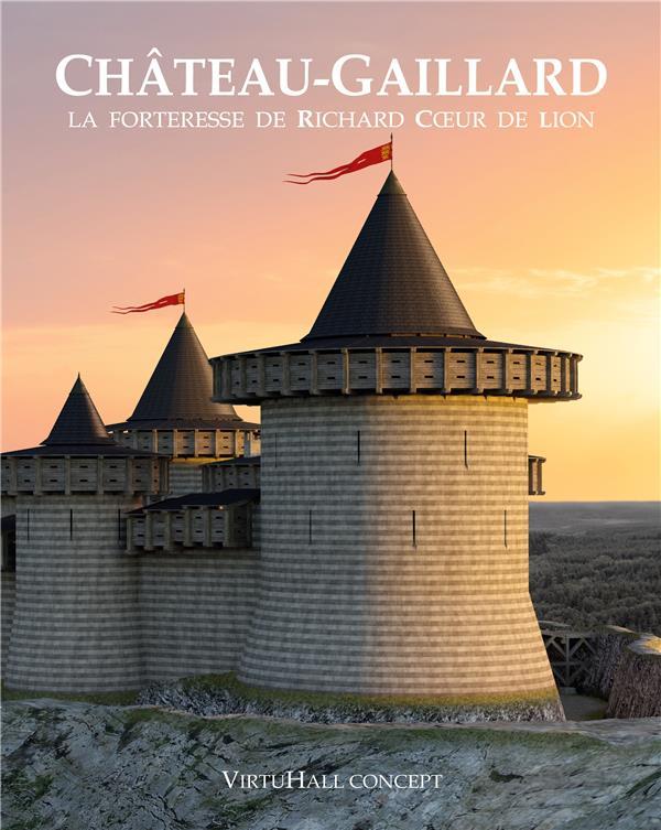 Château-gaillard ; la forteresse de Richard Coeur de lion