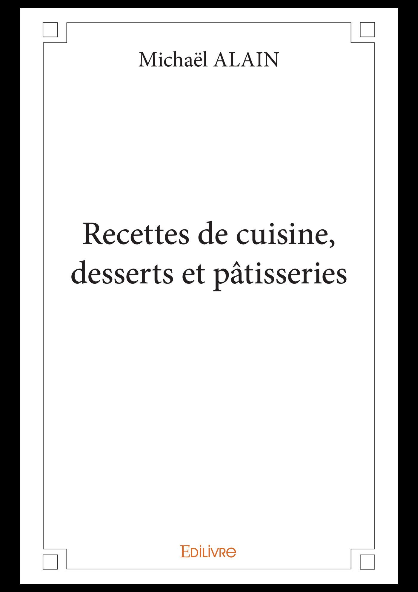 Recettes de cuisine, desserts et pâtisseries  - Michaël Alain