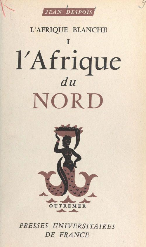 L'Afrique blanche (1). L'Afrique du Nord
