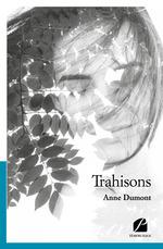 Trahisons  - Anne Dumont
