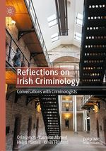 Reflections on Irish Criminology  - Orla Lynch - Helen Russell - Yasmine Ahmed - Kevin Hosford