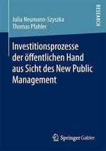 Investitionsprozesse der öffentlichen Hand aus Sicht des New Public Management  - Julia Neumann-Szyszka - Thomas Pfahler