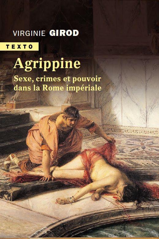 Agrippine ; sexe, crimes et pouvoir dans la Rome antique