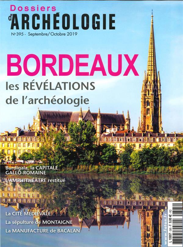 DOSSIER D'ARCHEOLOGIE N 395 LA VILLE DE BORDEAUX  - SEPTEMBREOCTOBRE 2019