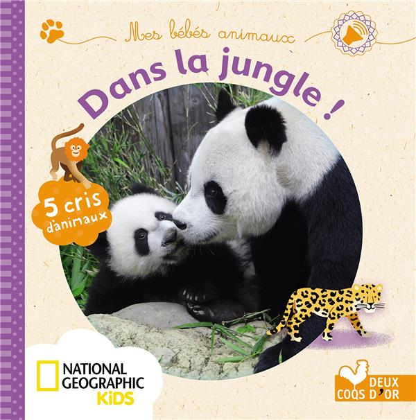 Mes Bebes Animaux Dans La Jungle Livre Sonore National Geographic Sophie De Mullenheim Deux Coqs D Or Grand Format Montbarbon Bourg En