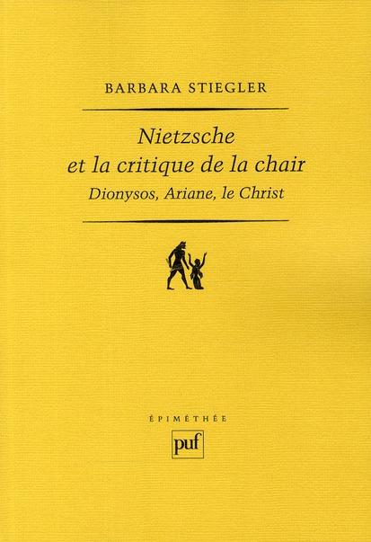 Nietzsche et la critique de la chair ; Dionysos, Ariane, le Christ (2e édition)