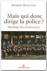 Vente EBooks : Mais qui donc dirige la police ?  - Frédéric OCQUETEAU