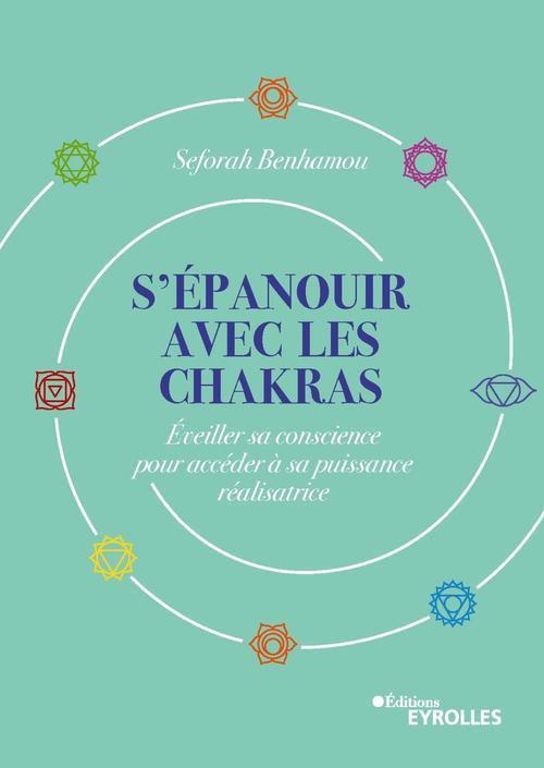 S'epanouir avec les chakras - eveiller sa conscience pour acceder a sa puissance realisatrice